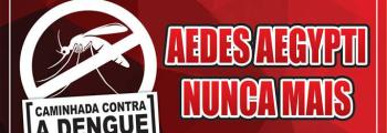 "CONVITE! Caminhada ""Aedes Aegypti nunca mais"""