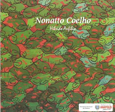 Nonatto Coelho realizará sua proxima exposição Híbrido/Anfíbio em Anápolis